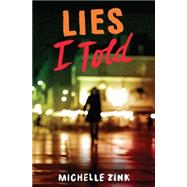 Lies I Told by Zink, Michelle, 9780062327123
