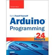 Arduino Programming in 24 Hours, Sams Teach Yourself by Blum, Richard, 9780672337123