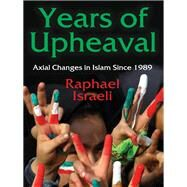 Years of Upheaval: Axial Changes in Islam Since 1989 by Israeli,Raphael, 9781412857123
