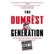 The Dumbest Generation How the Digital Age Stupefies Young Americans and Jeopardizes Our Future(Or, Don't Trust Anyone Under 30) by Bauerlein, Mark, 9781585427123