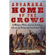 Absaraka, Home of the Crows by Carrington, Margaret, 9781629147123