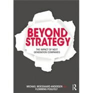 Beyond Strategy: The Impact of Next Generation Companies by Moesgaard Andersen; Michael, 9780415537124