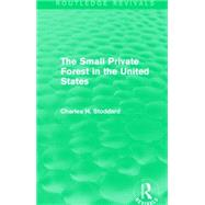 The Small Private Forest in the United States (Routledge Revivals) by Mishan; E. J., 9781138857124