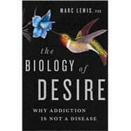 The Biology of Desire by Lewis, Marc, 9781610397124