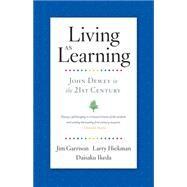 Living As Learning: John Dewey in the 21st Century by Garrison, Jim; Hickman, Larry; Ikeda, Daisaku, 9781887917124