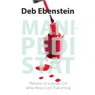 Mani-Pedi STAT Memoirs of A Jersey Girl Who Almost Lost Everything by Ebenstein, Deb, 9781940207124