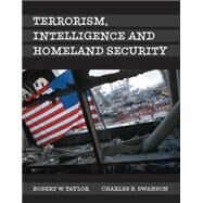 Terrorism, Intelligence and Homeland Security by Taylor, Robert E.; Swanson, Charles R., 9780133517125