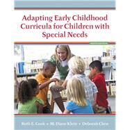 Adapting Early Childhood Curricula for Children with Special Needs, Loose-Leaf Version by Cook, Ruth E.; Klein, M. Diane; Chen, Deborah, 9780133827125