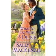 What To Do With A Duke by MacKenzie, Sally, 9781420137125