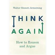Think Again How to Reason and Argue by Sinnott-Armstrong, Walter, 9780190627126