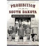 Prohibition in South Dakota by Cecil, Chuck, 9781467137126