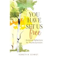 You Have Set Us Free by Schmidt, Kenneth W., 9780814647127