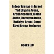 Indoor Arenas in Israel : Yad Eliyahu Arena, Arena Stadium, Malha Arena, Romema Arena, Hakiriya Arena, Daret Boyd Arena, Yeshuron by , 9781157327127