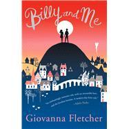 Billy and Me A Novel by Fletcher, Giovanna, 9781250077127