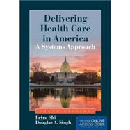 Delivering Health Care in America: A Systems Approach by Shi, Leiyu, 9781284047127