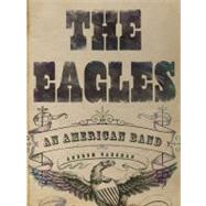 The Eagles An American Band by Vaughan, Andrew, 9781402777127