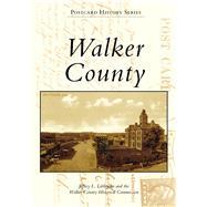 Walker County by Littlejohn, Jeffrey L.; Walker County Historical Commission, 9781467127127