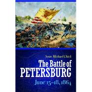 The Battle of Petersburg, June 15-18, 1864 by Chick, Sean Michael, 9781612347127