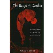 The Reaper's Garden: Death and Power in the World of Atlantic Slavery by Brown, Vincent, 9780674057128