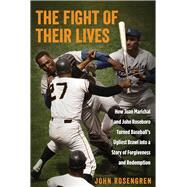 The Fight of Their Lives How Juan Marichal and John Roseboro Turned Baseball's Ugliest Brawl into a Story of Forgiveness and Redemption by Rosengren, John, 9780762787128