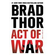 Act of War A Thriller by Thor, Brad, 9781476717128