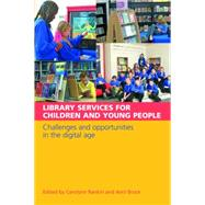 Library Services for Children and Young People: Challenges and Opportunities in the Digital Age by Rankin, Carolynn; Brock, Avril; Everall, Annie, 9781856047128