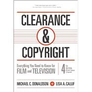 Clearance & Copyright: Everything You Need to Know for Film and Television by Donaldson, Michael C.; Callif, Lisa A., 9781935247128