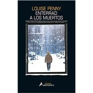 Enterrar a los muertos/ Bury Your Dead by Penny, Louise, 9788416237128