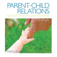 Parent-Child Relations Context, Research, and Application by Heath, Phyllis, 9780132657129