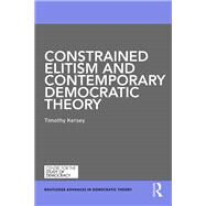 Constrained Elitism and Contemporary Democratic Theory by Kersey; Timothy, 9780415727129