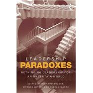 Leadership Paradoxes: Rethinking Leadership for an Uncertain World by Bolden; Richard, 9781138807129
