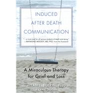Induced After-Death Communication: A Miraculous Therapy for Grief and Loss by Botkin, Allan L.; Hogan, R. Craig, Ph.D. (CON), 9781571747129