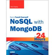 NoSQL with MongoDB in 24 Hours, Sams Teach Yourself by Dayley, Brad, 9780672337130