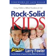Rock-Solid Kids: Giving Children a Biblical Foundation for Life by Fowler, Larry, 9780830737130