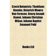 Czech Botanists : Thaddäus Haenke, Heinrich Wawra Von Fernsee, Georg Joseph Kamel, Johann Christian Mikan, Johann Baptist Emanuel Pohl by , 9781155697130