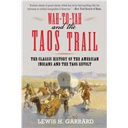 Wah-to-yah and the Taos Trail: The Classic History of the American Indians and the Taos Revolt by Garrard, Lewis H., 9781629147130