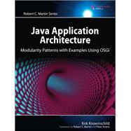 Java Application Architecture Modularity Patterns with Examples Using OSGi by Knoernschild, Kirk, 9780321247131