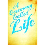 A Ceremony Called Life by Sky, Tehya, 9781622037131