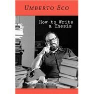 How to Write a Thesis by Eco, Umberto; Farina, Caterina Mongiat; Farina, Geoff; Erspamer, Francesco, 9780262527132