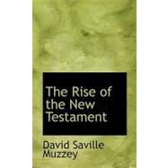 The Rise of the New Testament by Muzzey, David Saville, 9780554747132