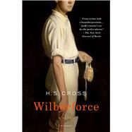 Wilberforce A Novel by Cross, H. S., 9781250097132