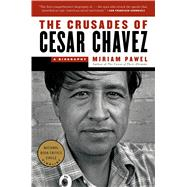 The Crusades of Cesar Chavez A Biography by Pawel, Miriam, 9781608197132