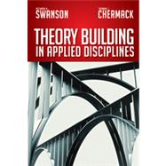 Theory Building in Applied Disciplines by SWANSON, RICHARD A.CHERMACK, THOMAS J., 9781609947132