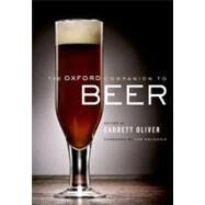 The Oxford Companion to Beer by Oliver, Garrett; Colicchio, Tom, 9780195367133