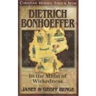 Dietrich Bonhoeffer: In the Midst of Wickedness by Benge, Janet; Benge, Geoff, 9781576587133