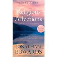 Religious Affections: True Faith Shows Itself in the Fruit of the Spirit and Christlike Living by Edwards, Jonathan, 9781624167133