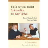 Faith Beyond Belief by Steindl-Rast, David; Grün, Anselm; Kaup, Johannes; Maloney, Linda M.; Marty, Martin E., 9780814647134
