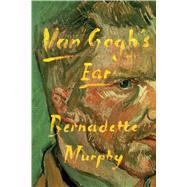 Van Gogh's Ear by Murphy, Bernadette, 9780374537135