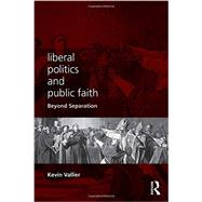 LIberal Politics and Public Faith: Beyond Separation by Vallier; Kevin, 9780415737135