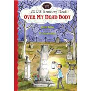 Over My Dead Body by Klise, Kate; Klise, M. Sarah, 9780547577135